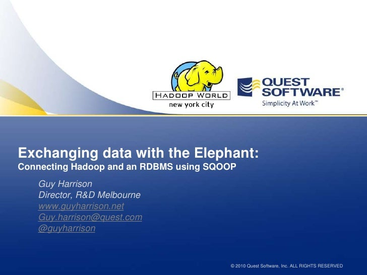 Exchanging data with the Elephant: Connecting Hadoop and an RDBMS using SQOOP<br />Guy Harrison<br />Director, R&D Melbour...