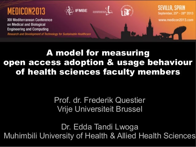 A model for measuring open access adoption & usage behaviour of health sciences faculty members Prof. dr. Frederik Questie...