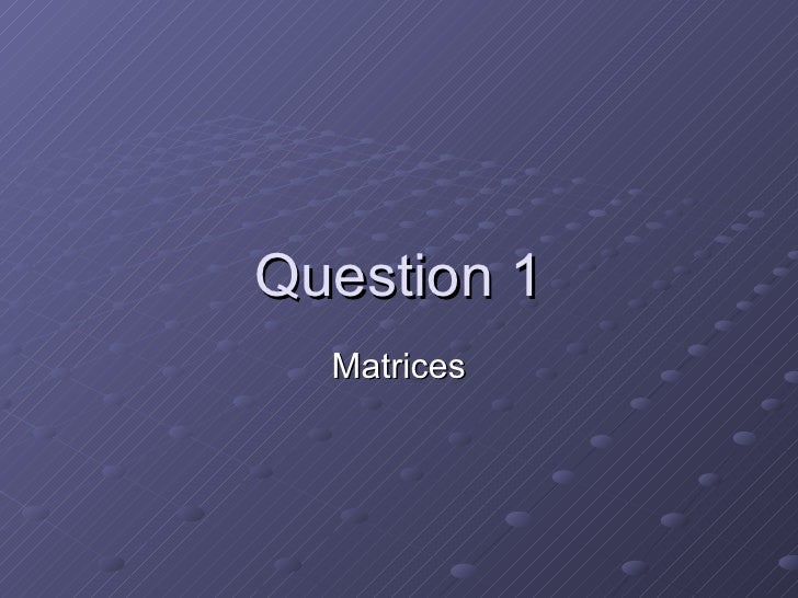 Question 1 Matrices