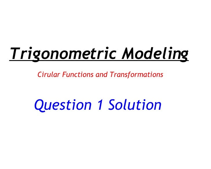 Question 1 Solution Trigonometric Modeling Cirular Functions and Transformations
