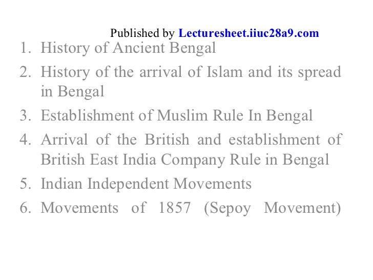 <ul><li>History of Ancient Bengal </li></ul><ul><li>History of the arrival of Islam and its spread in Bengal </li></ul><ul...
