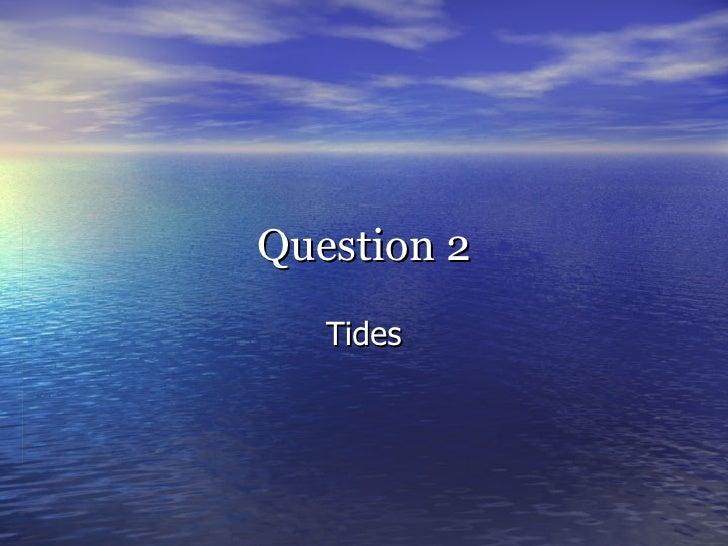 Question 2 Tides