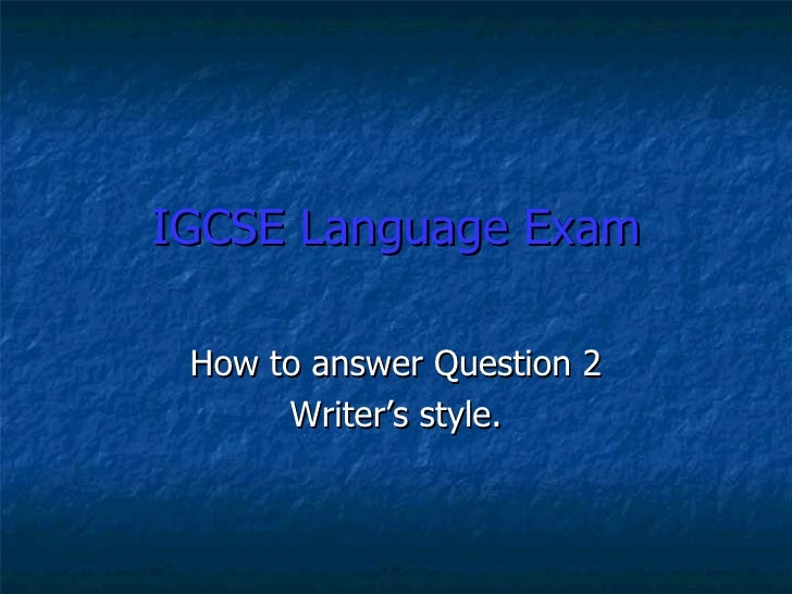 IGCSE Language Exam How to answer Question 2 Writer's style.