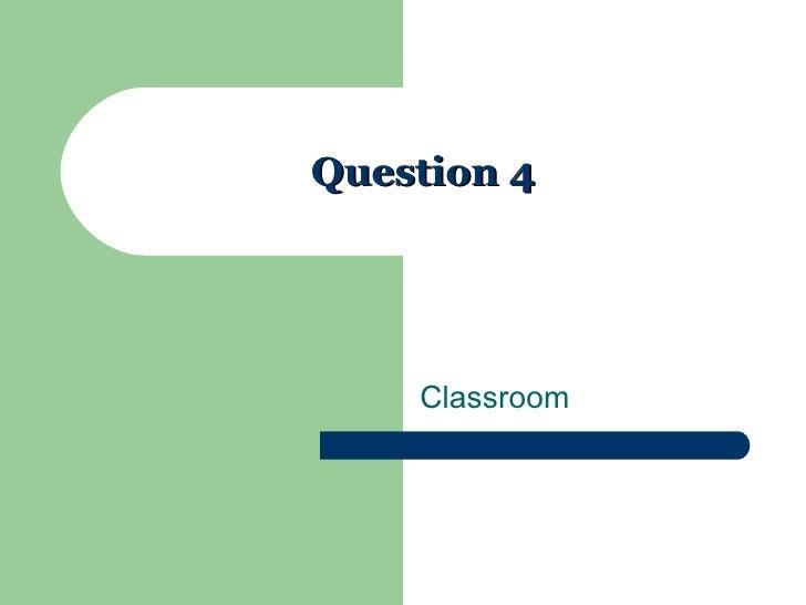 Question 4 Classroom
