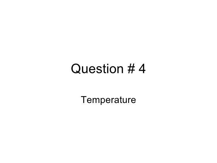 Question # 4 Temperature