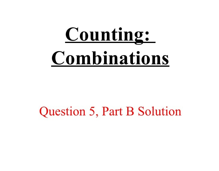 Counting:  Combinations Question 5, Part B Solution