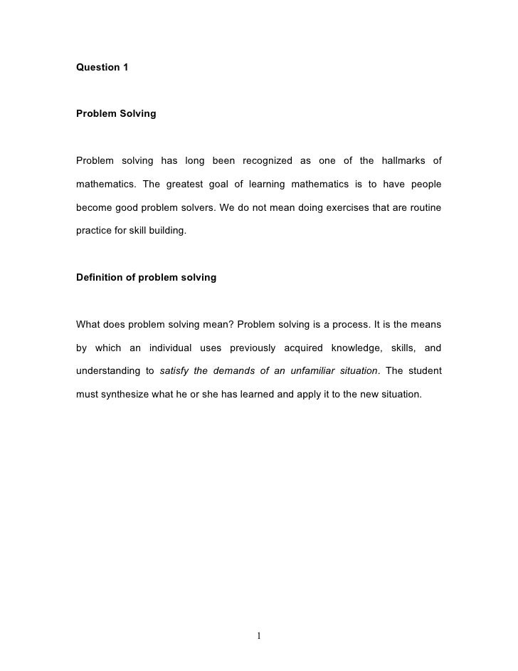 Question 1    Problem Solving    Problem solving has long been recognized as one of the hallmarks of  mathematics. The gre...