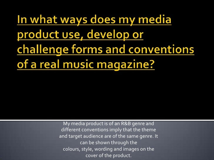 In what ways does my media product use, develop or challenge forms and conventions of a real music magazine?<br />My media...
