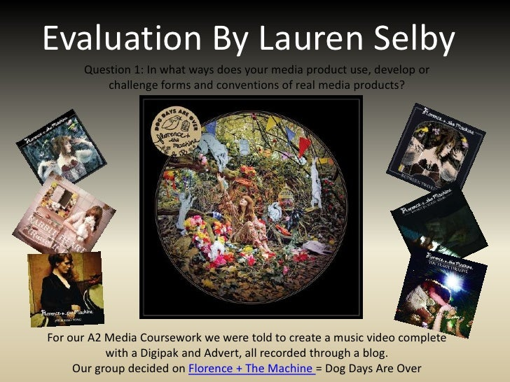 Evaluation By Lauren Selby<br />Question 1: In what ways does your media product use, develop or challenge forms and conve...