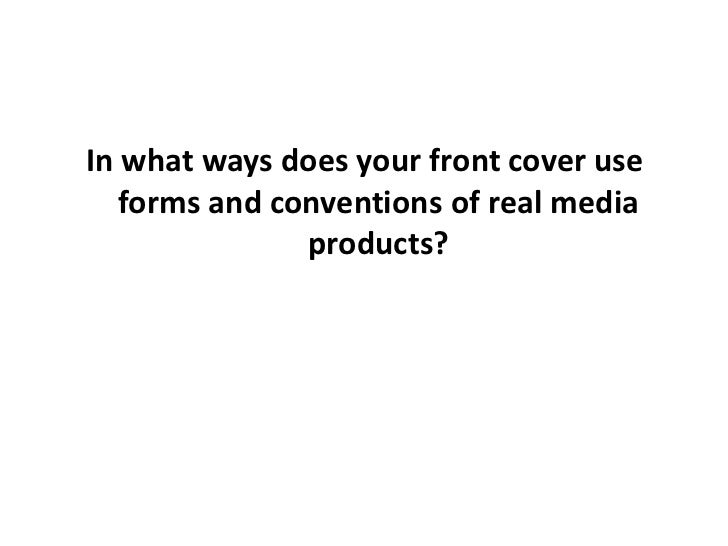 In what ways does your front cover use forms and conventions of real media products?<br />