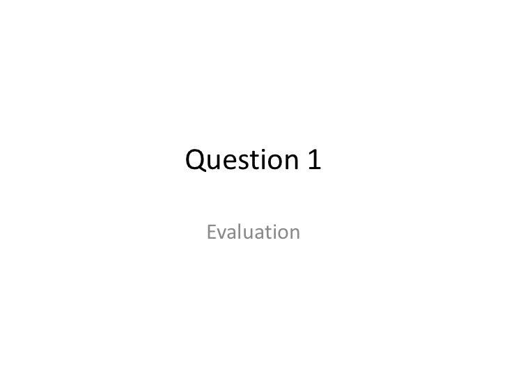 Question 1<br />Evaluation <br />