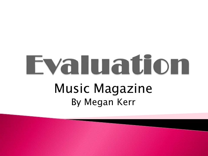 Evaluation<br />Music Magazine<br />By Megan Kerr<br />