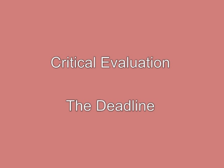 Critical Evaluation<br />The Deadline <br />