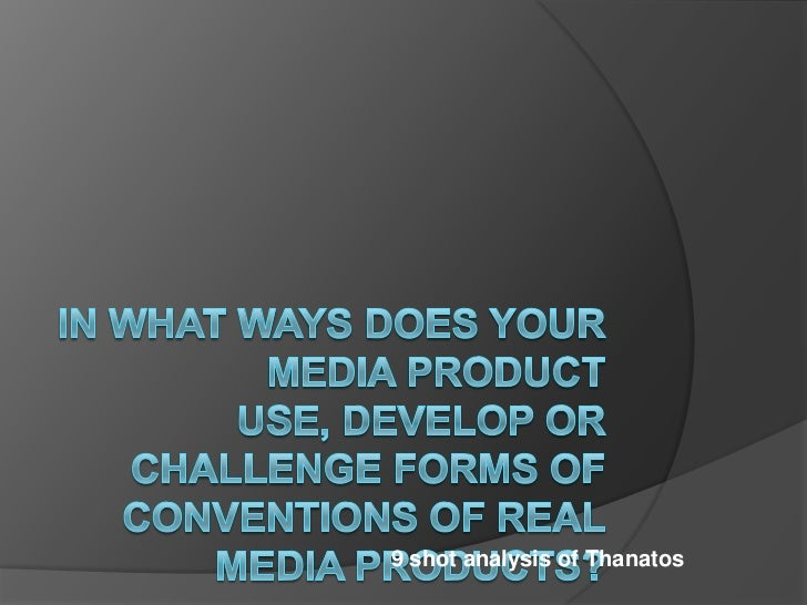 In what ways does your media product use, develop or challenge forms of conventions of real media products?<br />9 shot an...