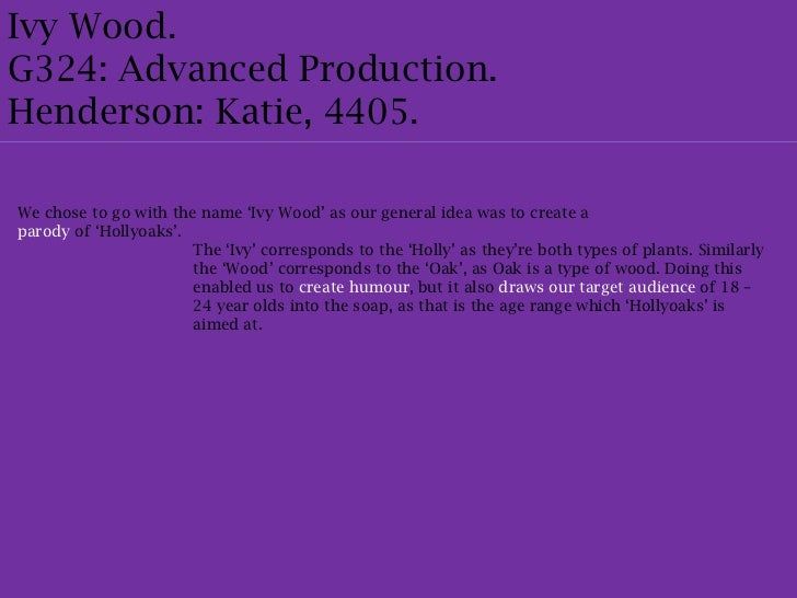 Ivy Wood.G324: Advanced Production.Henderson: Katie, 4405.We chose to go with the name 'Ivy Wood' as our general idea was ...