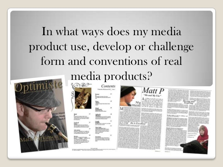 In what ways does my mediaproduct use, develop or challenge  form and conventions of real        media products?