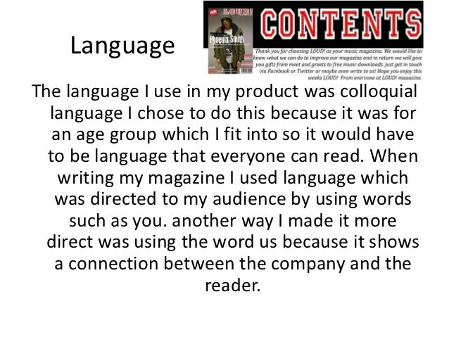 LanguageThe language I use in my product was colloquial  language I chose to do this because it was for   an age group whi...