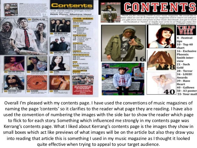 Overall I'm pleased with my contents page. I have used the conventions of music magazines of naming the page 'contents' so...