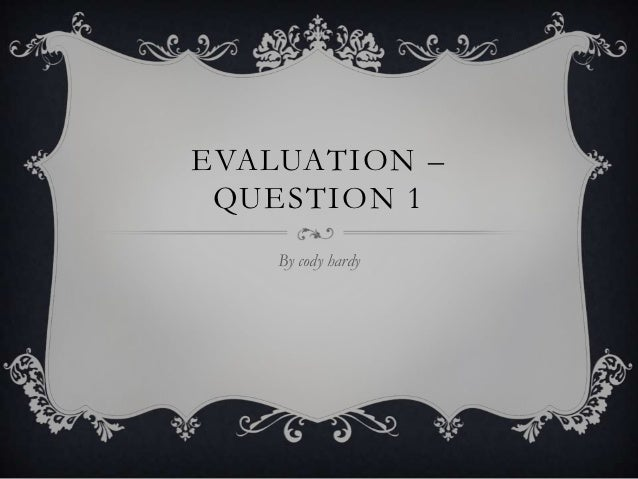EVALUATION – QUESTION 1    By cody hardy