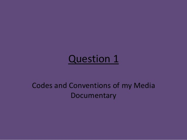 Question 1Codes and Conventions of my Media          Documentary