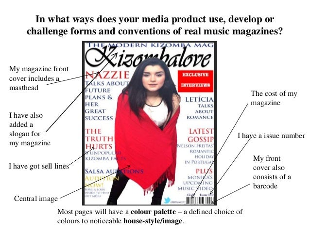 In what ways does your media product use, develop or challenge forms and conventions of real music magazines? My magazine ...