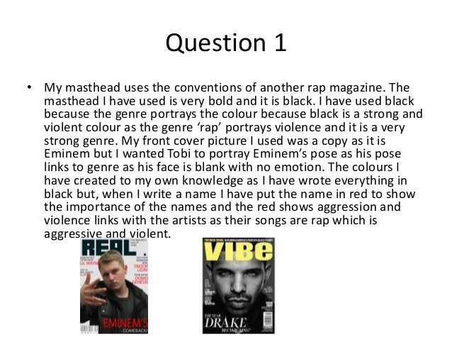Question 1 • My masthead uses the conventions of another rap magazine. The masthead I have used is very bold and it is bla...