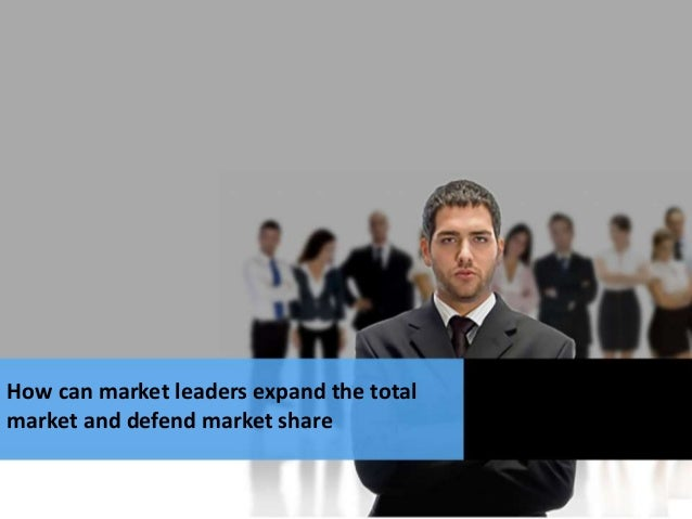 How can market leaders expand the total market and defend market share
