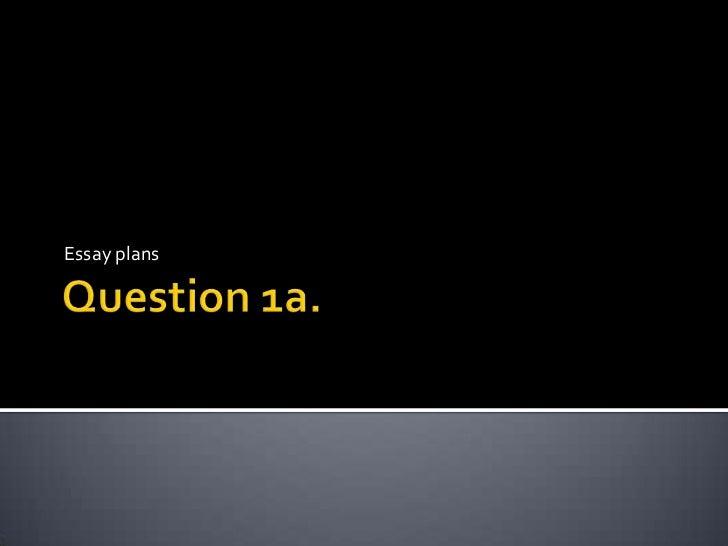 Question 1a.<br />Essay plans<br />