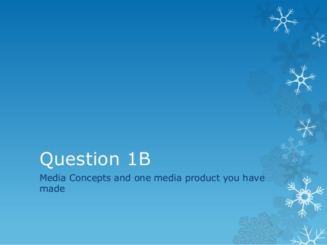 Question 1BMedia Concepts and one media product you havemade