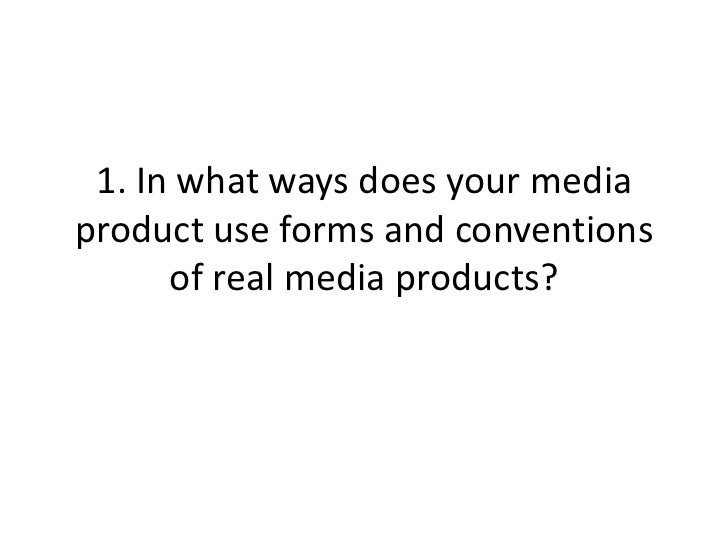 1. In what ways does your mediaproduct use forms and conventions      of real media products?