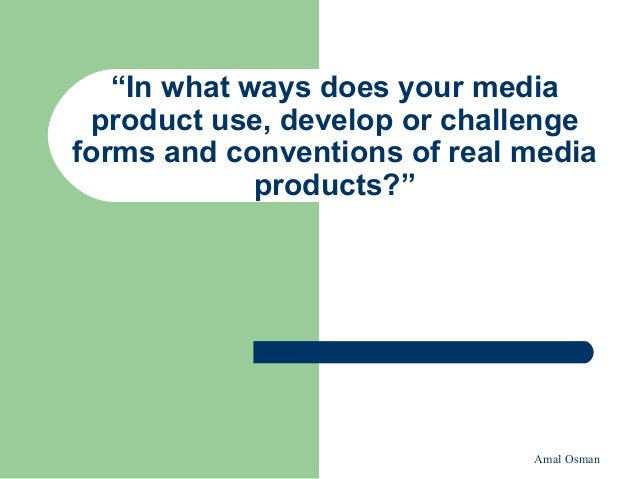 """Amal Osman""""In what ways does your mediaproduct use, develop or challengeforms and conventions of real mediaproducts?"""""""