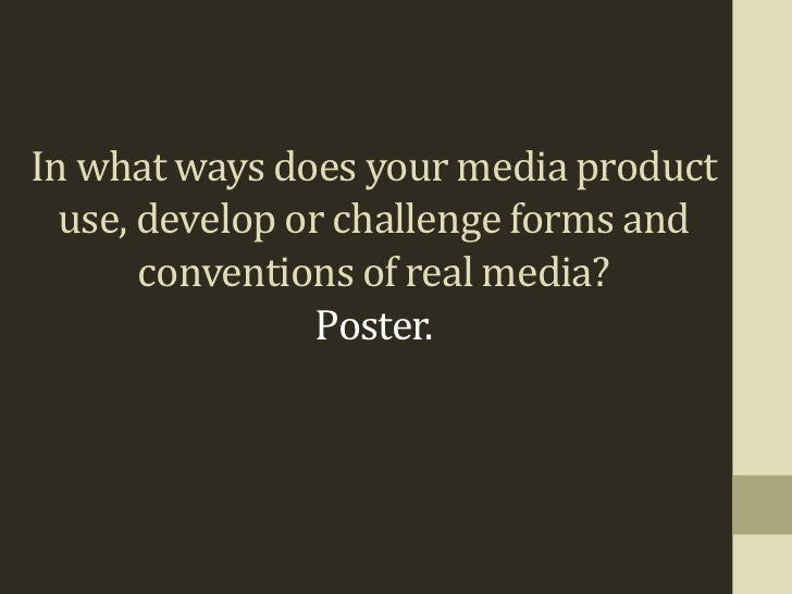 In what ways does your media product  use, develop or challenge forms and       conventions of real media?                ...