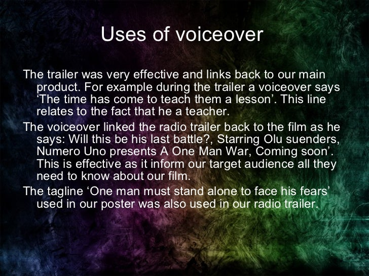 Uses of voiceover  <ul><li>The trailer was very effective and links back to our main product. For example during the trail...