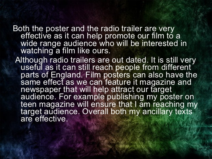 <ul><li>Both the poster and the radio trailer are very effective as it can help promote our film to a wide range audience ...