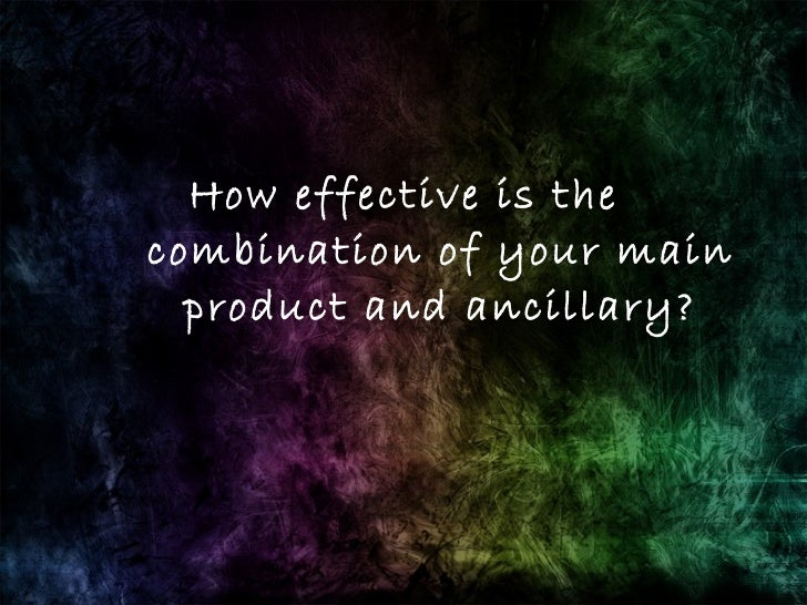 How effective is the combination of your main product and ancillary?
