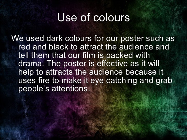 Use of  colours <ul><li>We used dark colours for our poster such as red and black to attract the audience and tell them th...