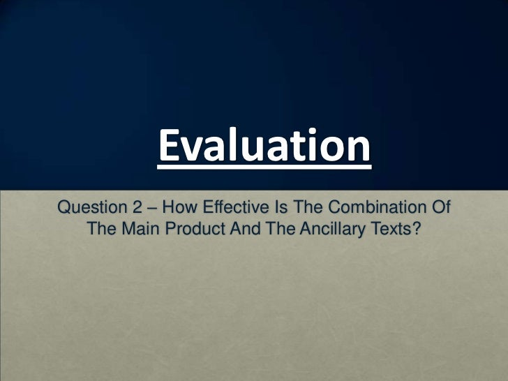 EvaluationQuestion 2 – How Effective Is The Combination Of   The Main Product And The Ancillary Texts?