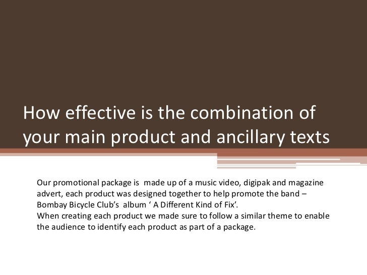 How effective is the combination ofyour main product and ancillary texts Our promotional package is made up of a music vid...