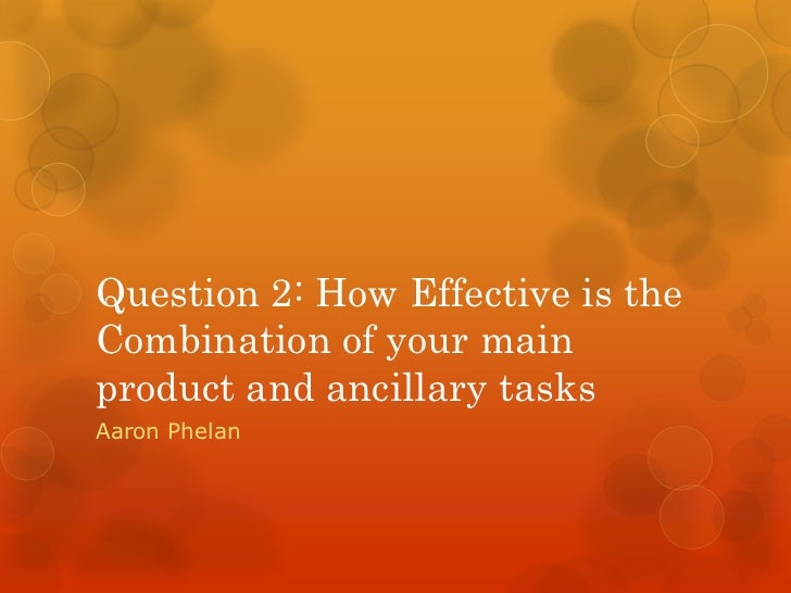 Question 2: How Effective is theCombination of your mainproduct and ancillary tasksAaron Phelan