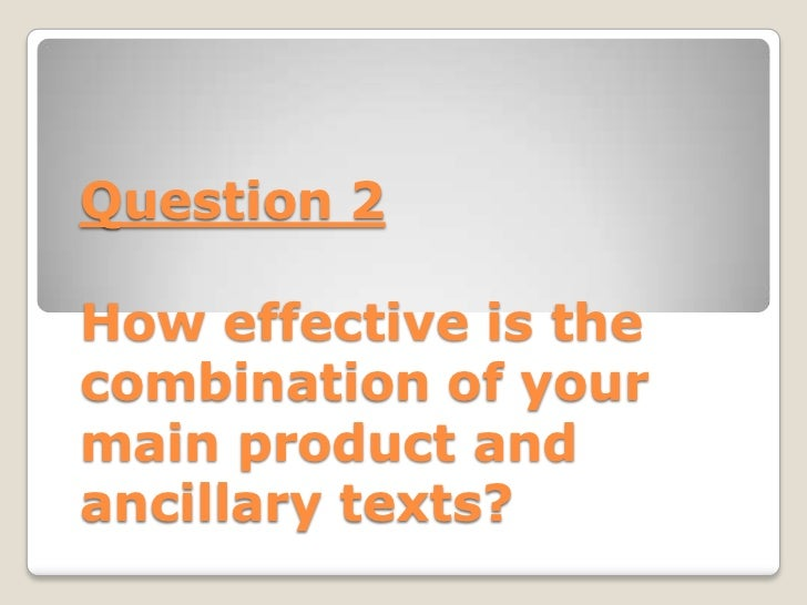 Question 2How effective is thecombination of yourmain product andancillary texts?