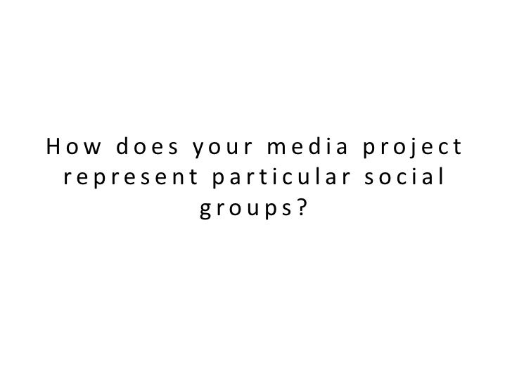 How does your media project represent particular social          groups?