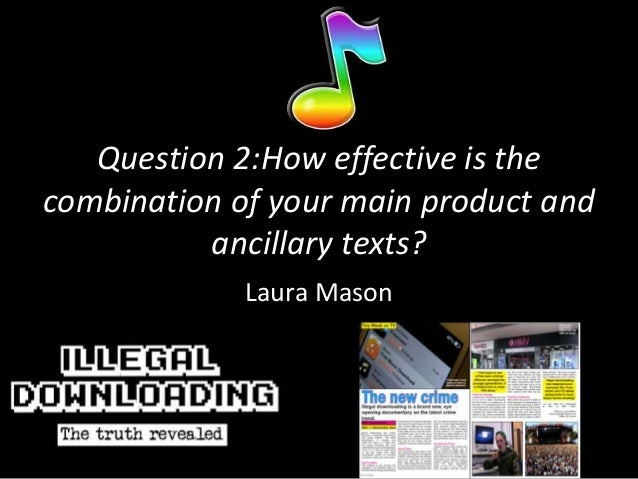 Question 2:How effective is thecombination of your main product and          ancillary texts?             Laura Mason