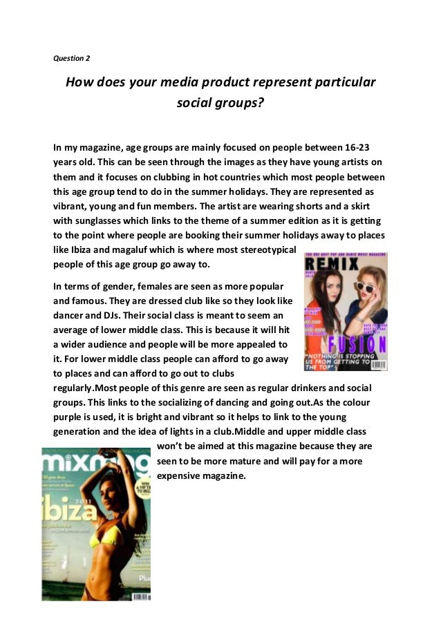 Question 2How does your media product represent particularsocial groups?In my magazine, age groups are mainly focused on p...