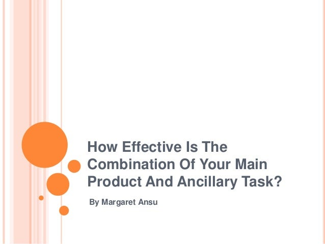 How Effective Is The Combination Of Your Main Product And Ancillary Task? By Margaret Ansu
