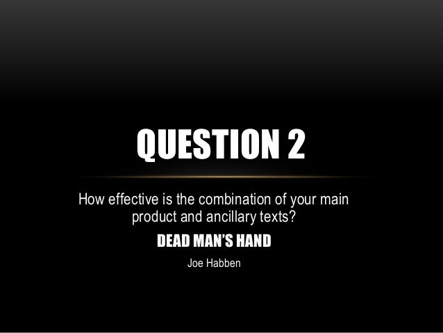 QUESTION 2 How effective is the combination of your main product and ancillary texts? DEAD MAN'S HAND Joe Habben