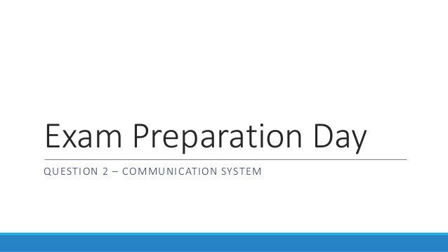 Exam Preparation Day QUESTION 2 – COMMUNICATION SYSTEM