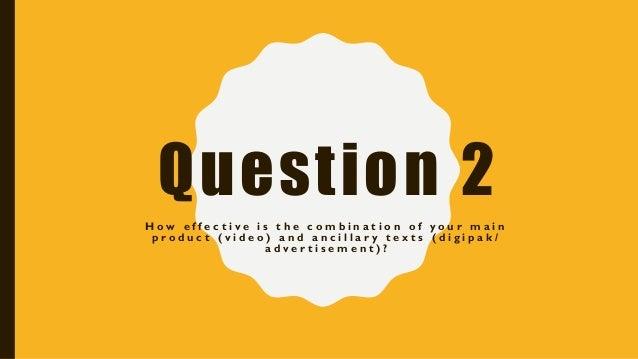 Question 2 H o w e f f e c t i v e i s t h e c o m b i n a t i o n o f y o u r m a i n p r o d u c t ( v i d e o ) a n d a...