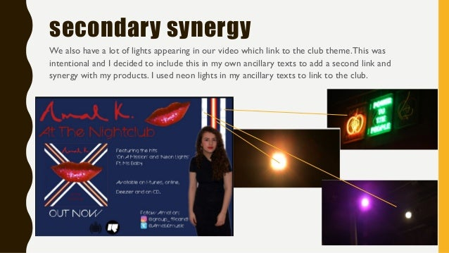 secondary synergy We also have a lot of lights appearing in our video which link to the club theme.This was intentional an...