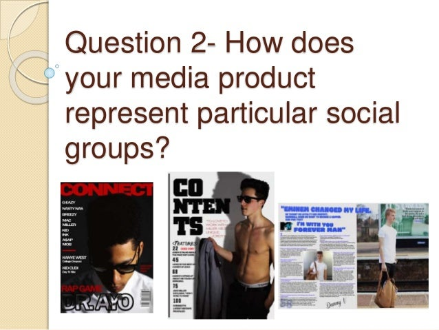 Question 2- How does your media product represent particular social groups?