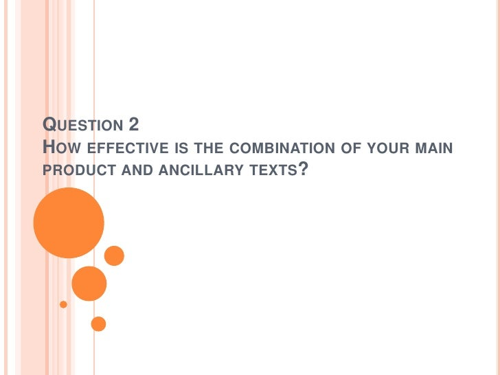 QUESTION 2HOW EFFECTIVE IS THE COMBINATION OF YOUR MAINPRODUCT AND ANCILLARY TEXTS?